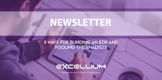 Newsletter: 8 ways for blinding an EDR and fooling the analysts