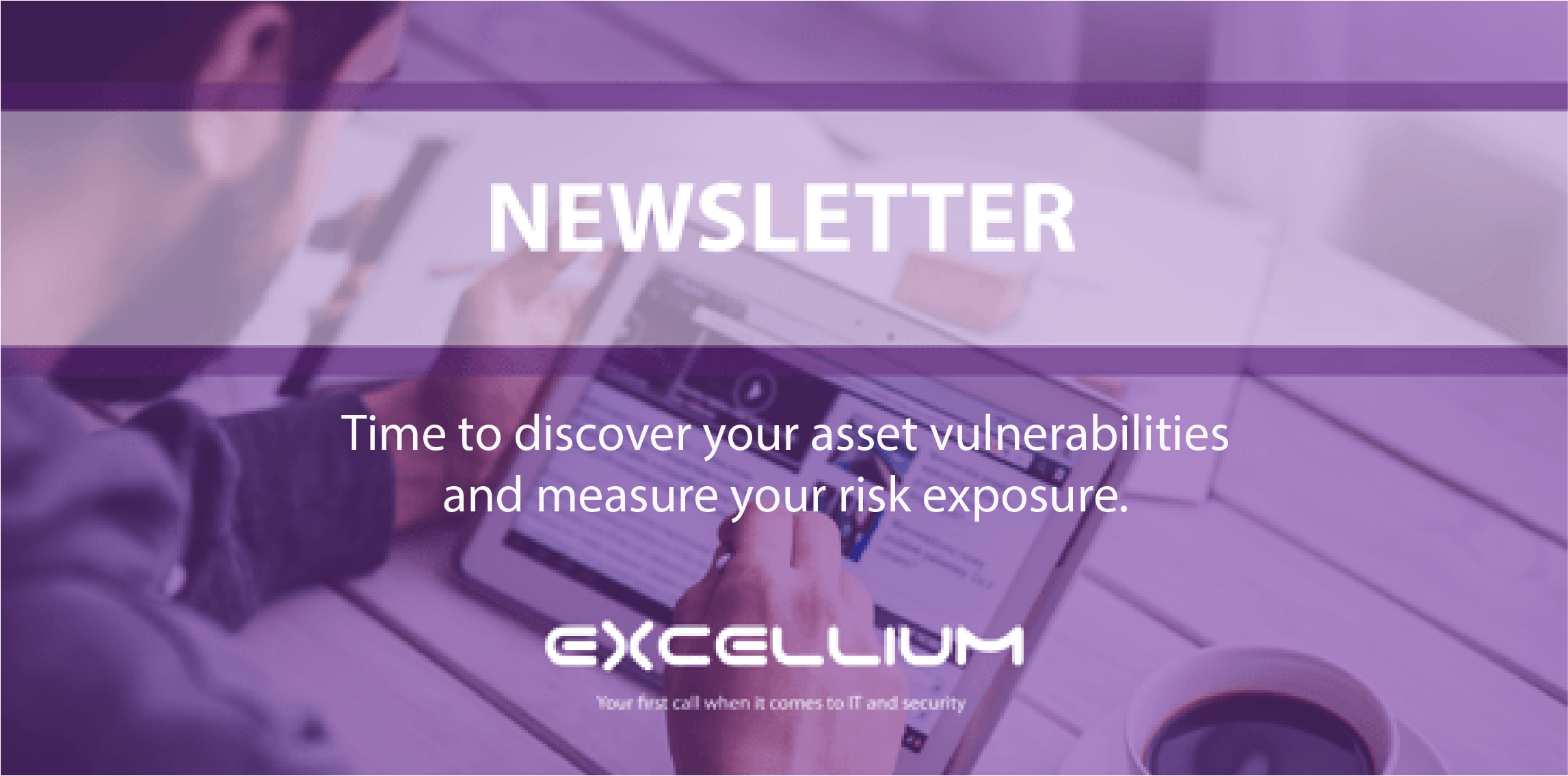 Excellium Newsletter banner - Time to discover your asset vulnerabilities and measure your risk exposure